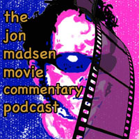 the jon madsen movie commentary